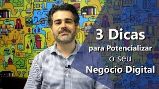 3 Dicas para potencializar seu negócio digital