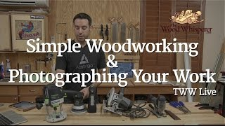 225 - TWW Live: Simple Woodworking & Photographing Your Work