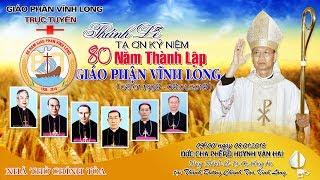 ( TRỰC TIẾP ) Thánh Lễ Tạ Ơn, Kỷ Niệm 80 năm Thành Lập GIÁO PHẬN VĨNH LONG