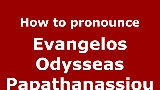 How to Pronounce Evangelos Odysseas Papathanassiou - PronounceNames.com