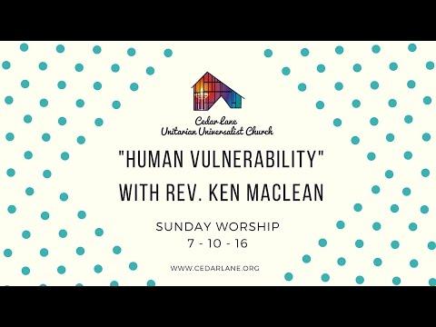 """Human Vulnerability"", Rev. Kenneth Maclean, July 10, 2016"