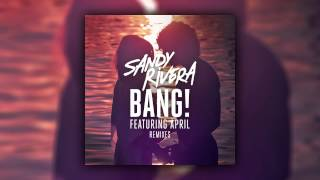 Sandy Rivera feat. April - BANG! (Reboot Remix) [Cover Art]