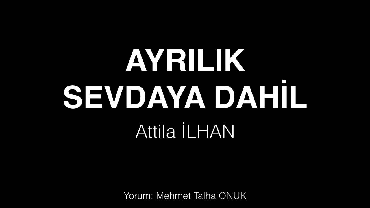 Ayrılık Sevdaya Dahil Attila Ilhan şiir Youtube