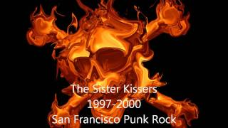 The Sister Kissers - 3 songs- Queen of the Scene, High-Tone S.O.B. - Lie, Beg, Borrow and Steal