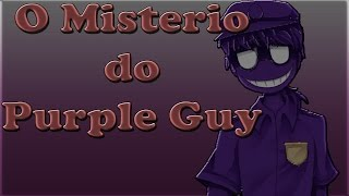 Teoria FNaF : O misterio Purple Guy