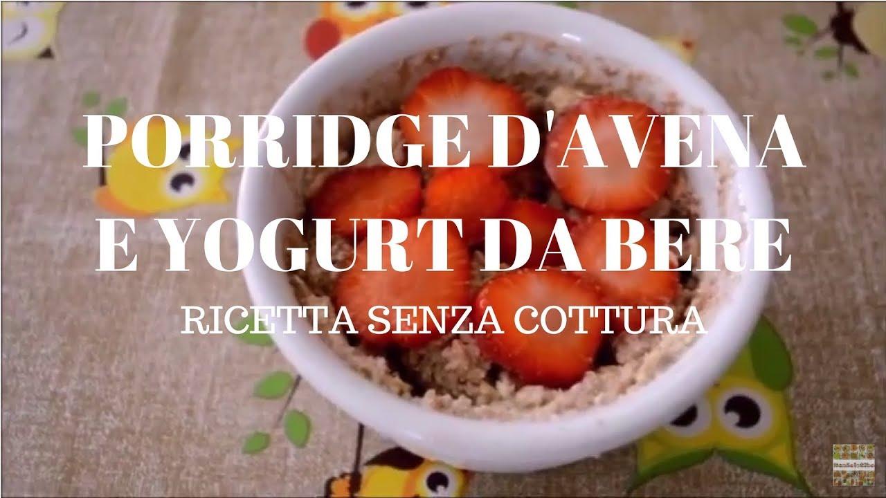 PORRIDGE D'AVENA SENZA COTTURA | con lo yogurt da bere | senza ...
