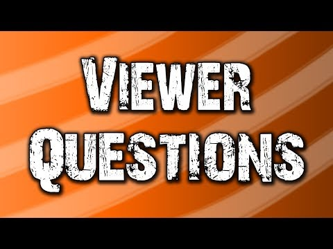 Viewer Questions and Answers!