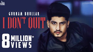 I Don't Quit | (Full HD) | Gurnam Bhullar | MixSingh | New Punjabi Songs 2019 | Jass Records
