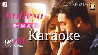 Bulleya (Ae Dil Hai Mushkil) Song Karaoke Download (Original Quality)-Amit Mishra,Arijit Singh,Shilp