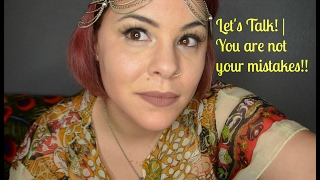 Let's Talk | You Are NOT Your Mistakes!