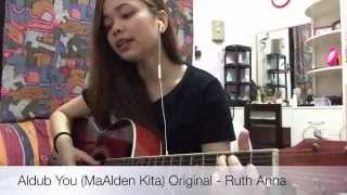 Aldub You (MaAlden Kita) Original - Ruth Anna