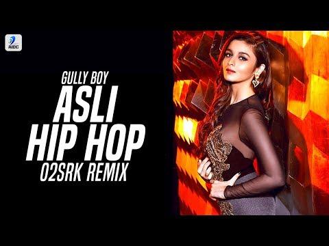 Asli Hip Hop (Remix) | Gully Boy | O2SRK | Ranveer Singh | Alia Bhatt | Apna Time Aayega | Hip Hop