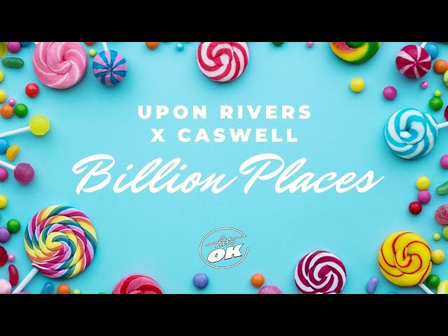 UPON RIVERS & Caswell - Billion Places (Official Lyric Video)