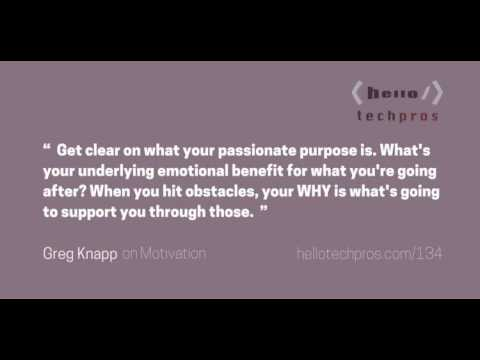 134: Getting Clear on Your Passionate Purpose — Greg Knapp on Motivation
