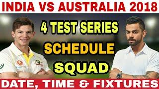 INDIA VS AUSTRALIA 2018 TEST SCHEDULE, INDIA SQUAD, AUSTRALIA SQUAD, FIXTURES, VENUE, DATE AND TIME