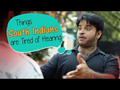 Things South Indians Are Tired Of Hearing #BeingIndian
