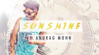 'SUNSHINE (The Positivity Song)' ft. Anurag Mohn  OFFICIAL MUSIC VIDEO  Full Song  Album