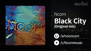 【NU:SIC :: BGM 다운로드】 Black City (Original mix) - Ncom