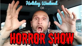 Holiday Weekend.. OR.. HORROR SHOW😱