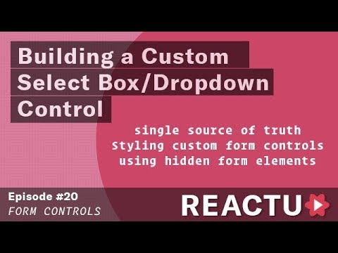 Form Controls - Building a Custom Select Box/Dropdown Control in React -  Episode #20