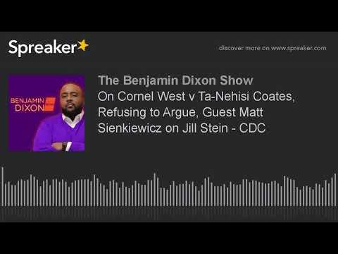 On Cornel West v Ta-Nehisi Coates, Refusing to Argue, Guest Matt Sienkiewicz on Jill Stein - CDC