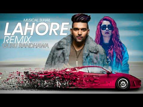 LAHORE REMIX GuRu Randhawa Ft. Jashmeen New Song | MUSICAL SUHAIL Remix