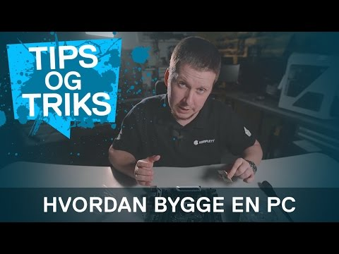 Hvordan bygger man en PC steg for steg? | Tips og Triks