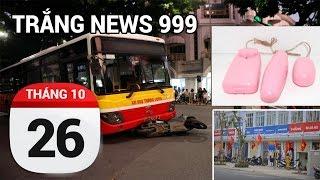 Tin nóng 24h qua | 26-10-2016 | TRẮNG NEWS 999