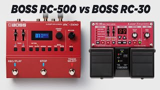 BOSS RC-30 vs BOSS RC-500 Loop Station!! Is it worth the upgrade!? BOSS RC-500 WHAT'S NEW!?