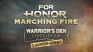 For Honor: Marching Fire Warrior's Den Launch LIVESTREAM |Ubisoft