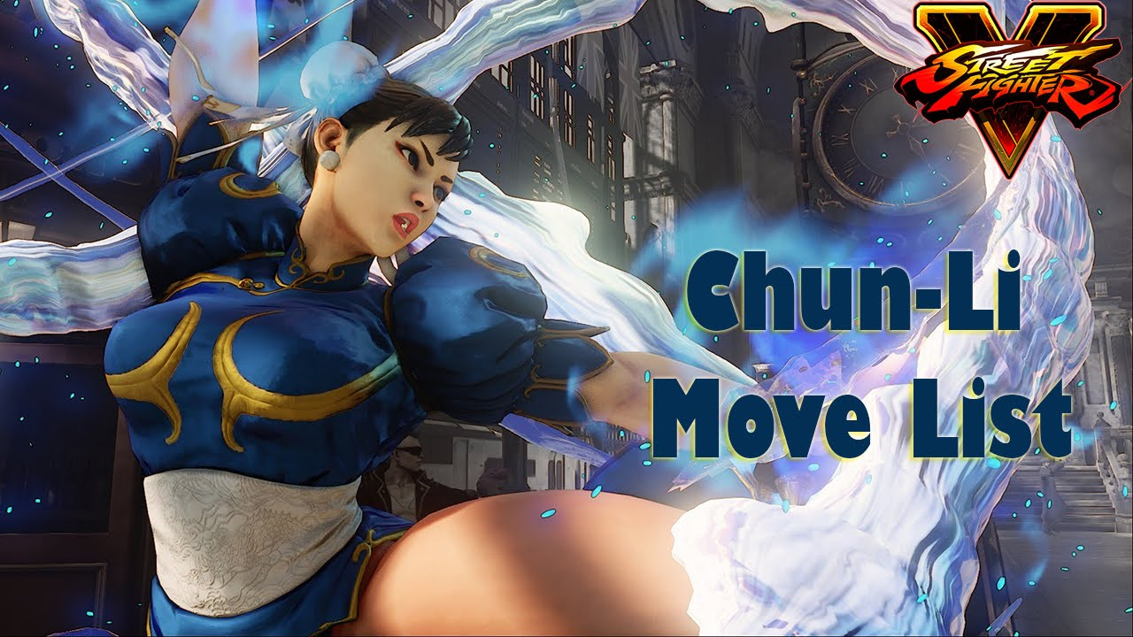 Street Fighter V Chun Li Move List Youtube