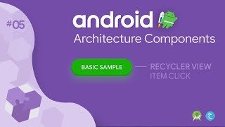 RECYCLERVIEW ITEM CLICK— #5 Android Architecture Components (MVVM - Basic Sample)
