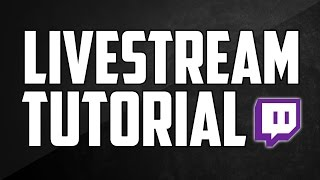 How To Live Stream on Twitch For FREE on Windows 7/8/10 (Easy Tutorial)