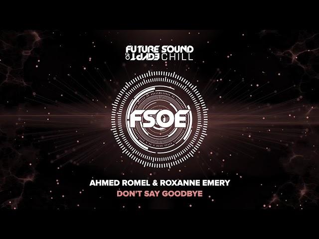 Ahmed Romel & Roxanne Emery - Don't Say Goodbye