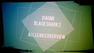 Xiaomi Black Shark 2 | Leaks Overview | Exclusive