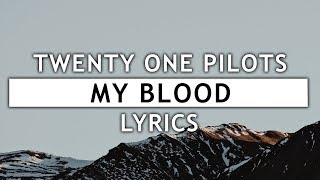 twenty one pilots my blood lyrics