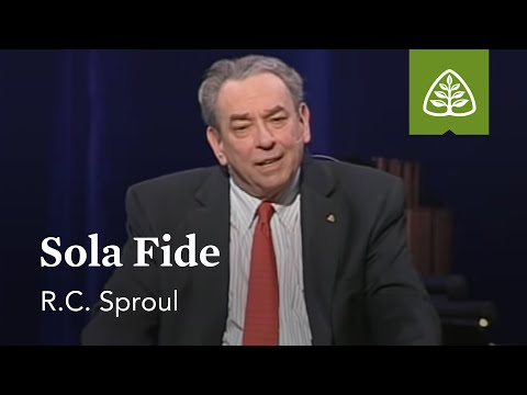 R.C. Sproul: Sola Fide