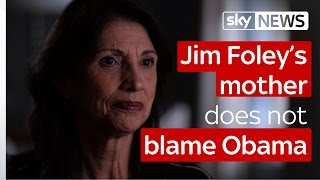 Jim Foley's mother does not blame Obama