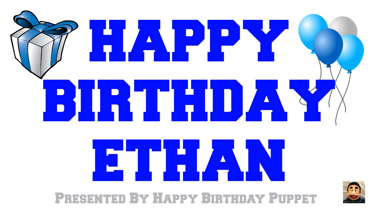 Happy Birthday Ethan Best Happy Birthday Song Ever Youtube