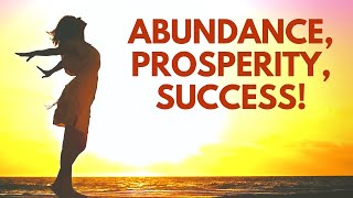 Vibrate with the Frequency of Abundance, Prosperity, Success, Confidence | Morning Affirmations