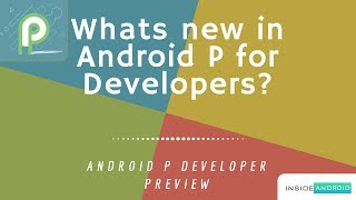 Whats new in Android P for developers?