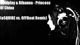 Coldplay & Rihanna - Princess of Chine (eSQUIRE vs. OFFBeat Remix)