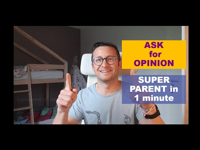 Superparent in 1 min: ask opinion