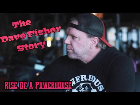 THE DAVE FISHER STORY RISE OF A POWERHOUSE!