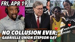 Fri, Apr 19: Get It Off Your Chest Friday! OFFICIAL: NO COLLUSION! Gabrielle Union
