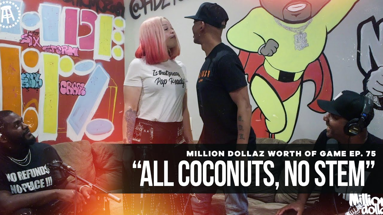 "Million Dollaz Worth of Game Episode 75: ""All Coconuts, No Stem"""