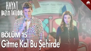 Hayat Bazen Tatlıdır - Zeynep ve Onur'dan Gitme Kal Bu Şehirde Şarkısı / 15.Bölüm
