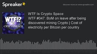 WTF #047: BoM employee on leave after being discovered mining Crypto | Cost of electricity per Bitco