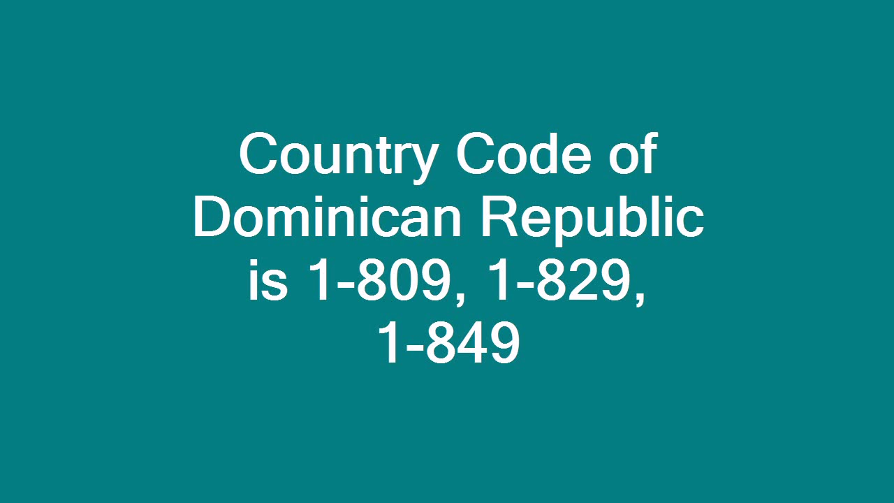 Country Code Of Dominican Republic Is 1 809 829 849