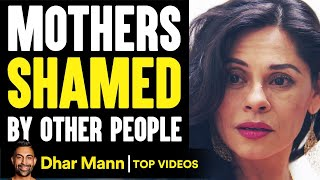 These MOTHERS Are SHAMED By Others, What Happens Is Shocking | Dhar Mann